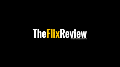 Welcome to The Flix Review